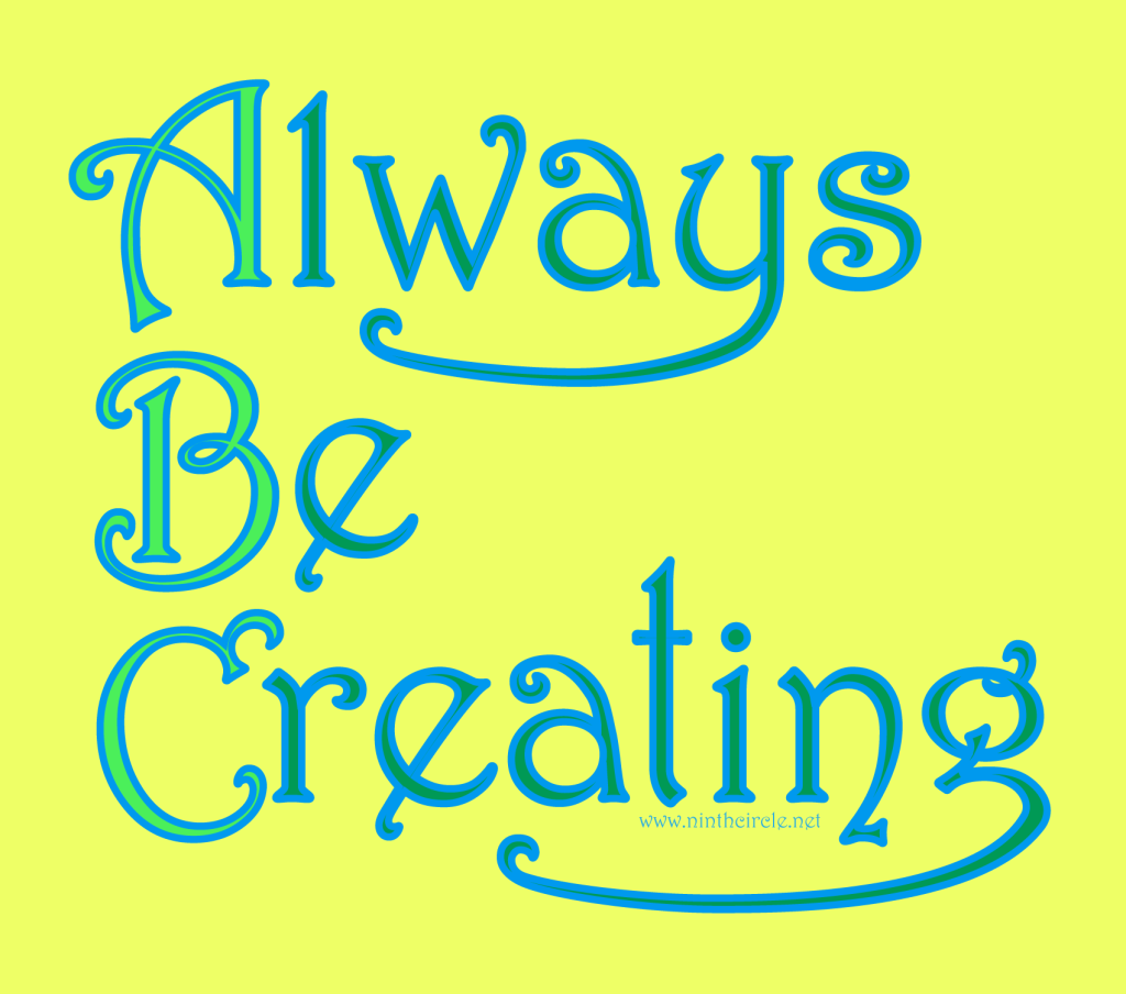 "Yellow background, blue text reads ""Always Be Creating"""