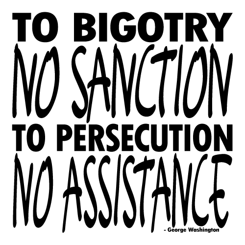 Black text on white background: To Bigotry No Sanction, To Persecution No Assistance